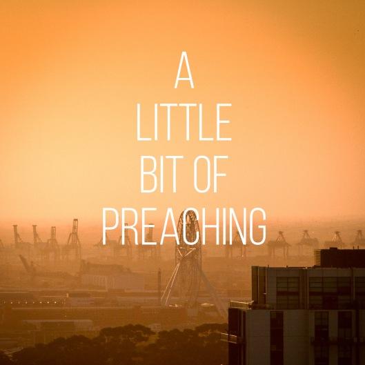 A Little Bit of Preaching